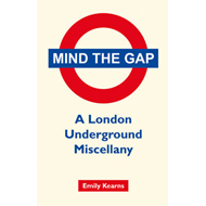 Mind the Gap: A London Underground Miscellany (BOK)