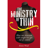 The Ministry of Thin: How the Pursuit of Perfection Got Out of Control (BOK)