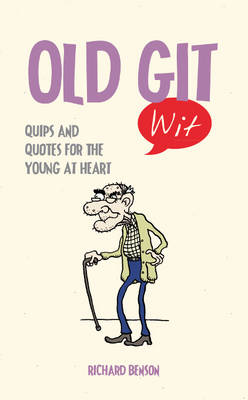 Old Git Wit: Quips and Quotes for the Young at Heart (BOK)