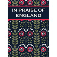 In Praise of England: Inspirational Quotes and Poems from William Shakespeare to William Blake (BOK)