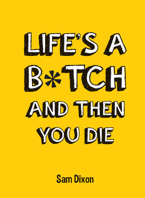 Life's a B*Tch and Then You Die (BOK)