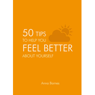 50 Tips to Help you Feel Better about Yourself (BOK)
