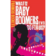 What Did the Baby Boomers Ever Do for Us? (BOK)