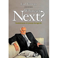 Whatever Next?: Reminiscences of a Journey Through Life (BOK)