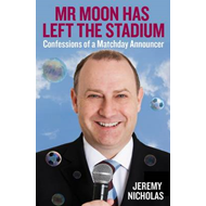 Mr Moon Has Left the Stadium: Confessions of a Matchday Announcer (BOK)