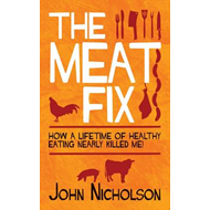The Meat Fix: How a Lifetime of Healthy Eating Nearly Killed Me (BOK)