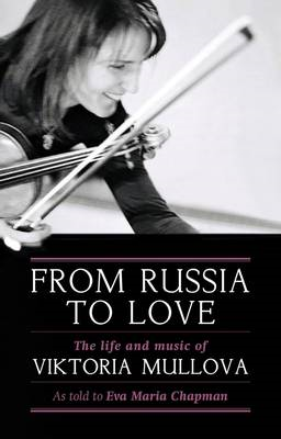 From Russia to Love: The Life and Times of Viktoria Mullova (BOK)
