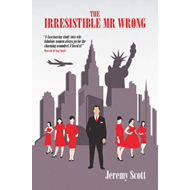 The Irresistible Mr Wrong: The Six Mistresses of Misfortune (BOK)