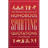 The Biteback Dictionary of Humorous Sporting Quotations (BOK)