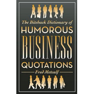 The Biteback Dictionary of Humorous Business Quotations (BOK)