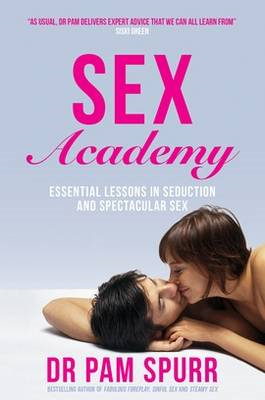 Sex Academy: Essential Lessons in Seduction and Spectacular Sex (BOK)