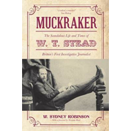 Muckraker: The Scandalous Life and Times of W. T. Stead: Britain's First Investigative Journalist (BOK)