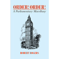 Order! Order!: A Parliamentary Miscellany (BOK)
