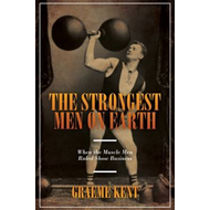 The Strongest Men On Earth: When the Muscle Men Ruled Showbusiness (BOK)