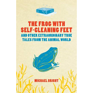 The Frog With Self-Cleaning Feet: And Other Extraordinary Tales From The Animal World (BOK)