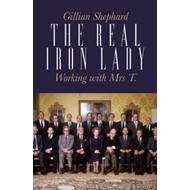 The Real Iron Lady: Working with Margaret Thatcher (BOK)
