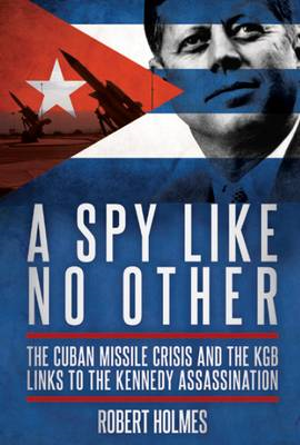 A Spy Like No Other: The Cuban Missile Crisis and the KGB Links to the Kennedy Assassination (BOK)