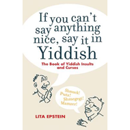 If You Can't Say Anything Nice, Say it in Yiddish: The Book of Yiddish Curses and Insults (BOK)