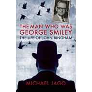 The Man Who Was George Smiley: The Life of John Bingham (BOK)