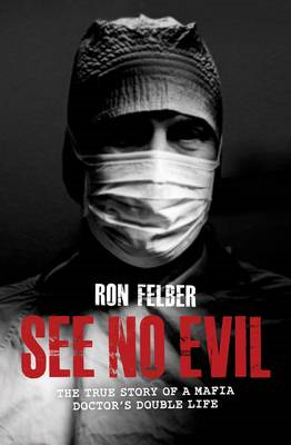 See No Evil: The True Story of a Mafia Doctor's Double Life (BOK)