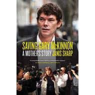 Saving Gary McKinnon: A Mother's Story (BOK)
