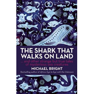 The Shark That Walks on Land: And Other Strange but True Tales of Mysterious Sea Creatures (BOK)