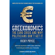 Greekonomics: The Euro Crisis and Why Politicians Don't Get it (BOK)
