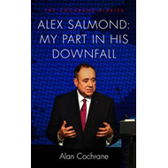 Alex Salmond: My Part in His Downfall (BOK)