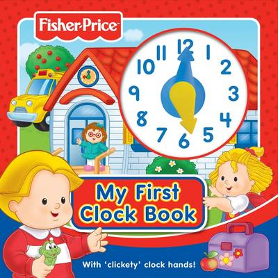 Fisher-Price My First Clock Book: With 'clickety' Clock Hands! (BOK)