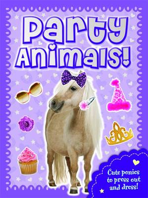 Party Animals  Pony: Press Out, Dress Up & Play! (BOK)