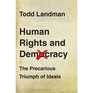 Human Rights and Democracy: The Precarious Triumph of Ideals (BOK)