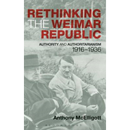 Rethinking the Weimar Republic: Authority and Authoritarianism 1916-1936 (BOK)
