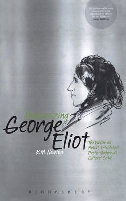 Modernizing George Eliot: The Writer as Artist, Intellectual, Proto-Modernist, Cultural Critic (BOK)