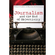 Journalism and the End of Objectivity (BOK)