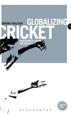 Globalizing Cricket: Englishness, Empire and Identity (BOK)