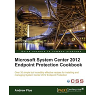 Microsoft System Center 2012 Endpoint Protection Cookbook (BOK)
