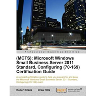 (MCTS): Microsoft Windows Small Business Server 2011 Standard, Configuring (70-169) Certification Gu (BOK)