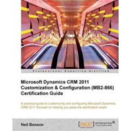 Microsoft Dynamics CRM 2011 Customization & Configuration (MB2-866) Certification Guide (BOK)