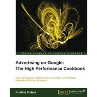 Advertising on Google: the High Performance Cookbook (BOK)