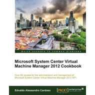 Microsoft System Center Virtual Machine Manager 2012 Cookbook (BOK)