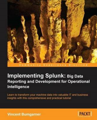 Implementing Splunk: Big Data Reporting and Development for Operational Intelligence (BOK)