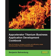 Appcelerator Titanium Business Application Development Cookbook (BOK)