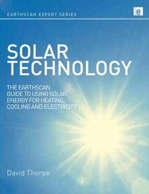 Solar Technology: The Earthscan Expert Guide to Using Solar Energy for Heating, Cooling and Electric (BOK)