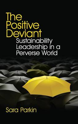 The Positive Deviant: Sustainability Leadership in a Perverse World (BOK)
