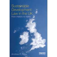 Sustainable Development Law in the UK: From Rhetoric to Reality? (BOK)