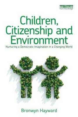 Children, Citizenship and Environment: Nurturing a Democratic Imagination in a Changing World (BOK)