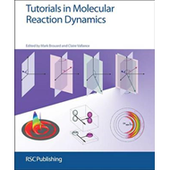 Tutorials in Molecular Reaction Dynamics (BOK)
