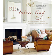 Pale & Interesting: Decorating with Whites, Pastels and Neutrals for a Warm and Welcoming Home (BOK)