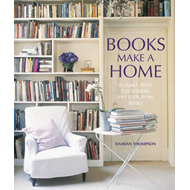 Books Make A Home: Elegant Ideas for Storing and Displaying Books (BOK)