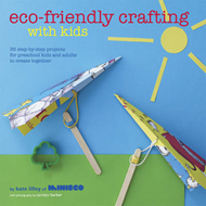 Eco-friendly Crafting with Kids: 35 Step-by-step Projects for Preschool Kids and Adults to Create To (BOK)